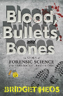 Blood, Bullets, and Bones The Story of Forensic Science from Sherlock Holmes to DNA