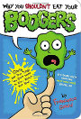 Why You Shouldn't Eat Your Boogers Gross but True Things You Don't Want to Know about Your Body