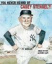 You Never Heard of Casey Stengel