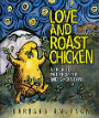 Love and Roast Chicken A Trickster Tale from the Andes Mountains