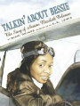 Talkin' about Bessie The Story of Aviator Elizabeth Coleman