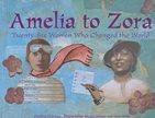 Amelia to Zora Twenty-Six Women Who Changed the World